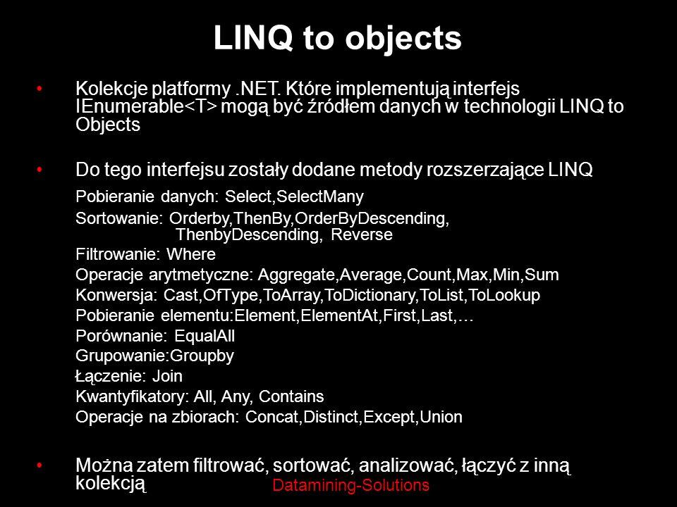 Datamining-Solutions LINQ to objects Kolekcje platformy.NET. Które implementują interfejs IEnumerable mogą być źródłem danych w technologii LINQ to Ob