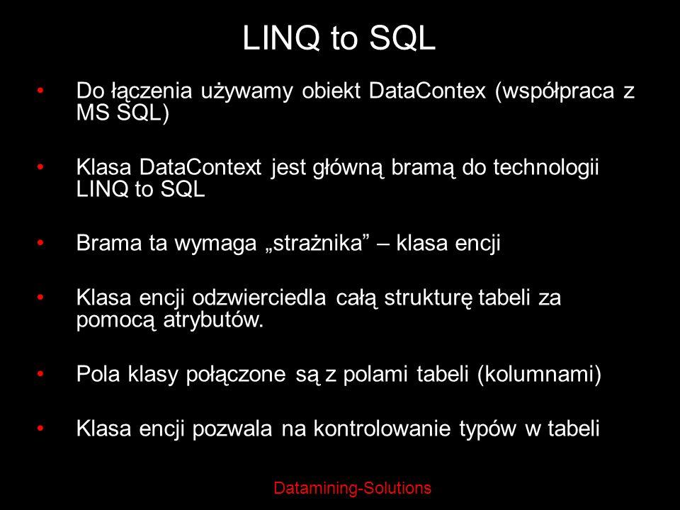 Datamining-Solutions LINQ to SQL Do łączenia używamy obiekt DataContex (współpraca z MS SQL) Klasa DataContext jest główną bramą do technologii LINQ t