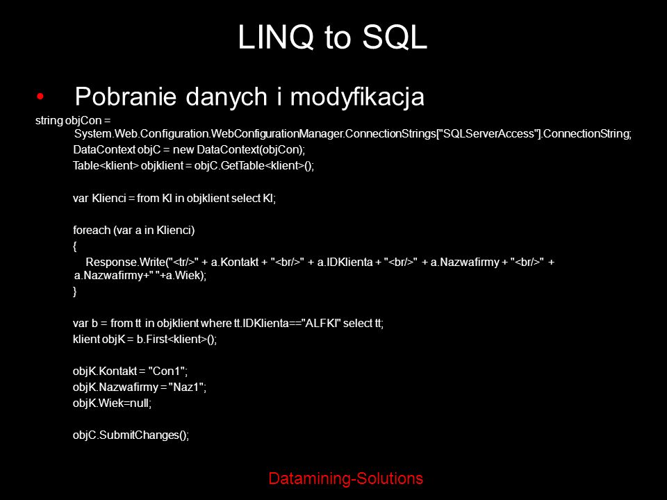 Datamining-Solutions LINQ to SQL Pobranie danych i modyfikacja string objCon = System.Web.Configuration.WebConfigurationManager.ConnectionStrings[