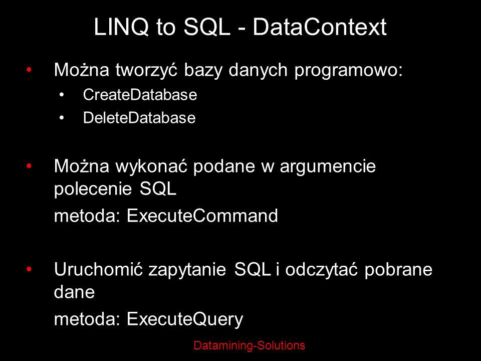 Datamining-Solutions LINQ to SQL - DataContext Można tworzyć bazy danych programowo: CreateDatabase DeleteDatabase Można wykonać podane w argumencie p