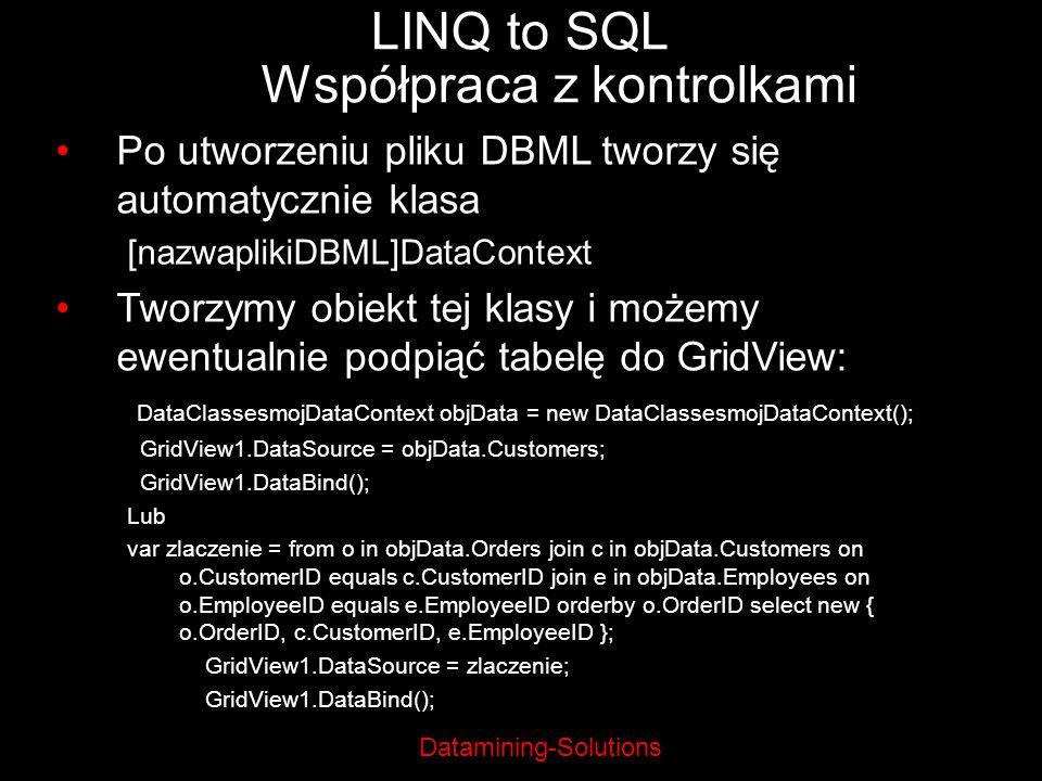 Datamining-Solutions LINQ to SQL Współpraca z kontrolkami Po utworzeniu pliku DBML tworzy się automatycznie klasa [nazwaplikiDBML]DataContext Tworzymy