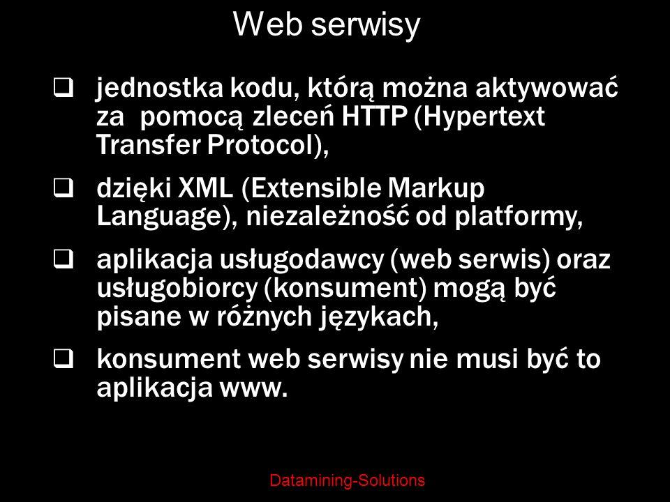 Datamining-Solutions Web serwisy jednostka kodu, którą można aktywować za pomocą zleceń HTTP (Hypertext Transfer Protocol), dzięki XML (Extensible Mar