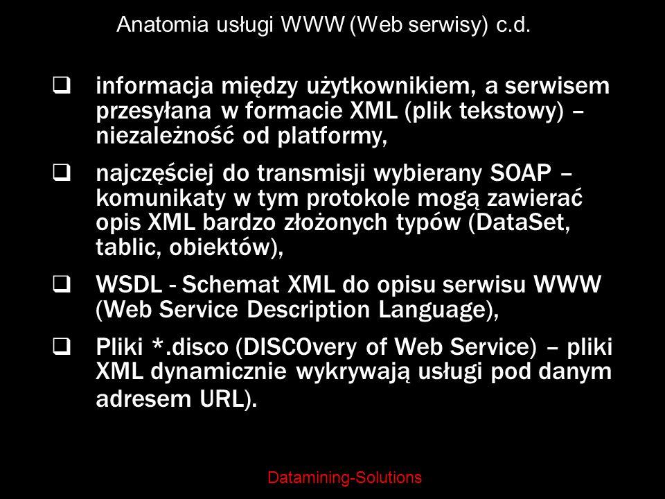 Datamining-Solutions Anatomia usługi WWW (Web serwisy) c.d. informacja między użytkownikiem, a serwisem przesyłana w formacie XML (plik tekstowy) – ni