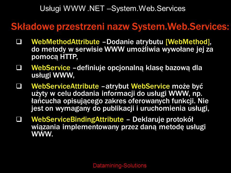 Datamining-Solutions Usługi WWW.NET –System.Web.Services Składowe przestrzeni nazw System.Web.Services: WebMethodAttribute –Dodanie atrybutu [WebMetho