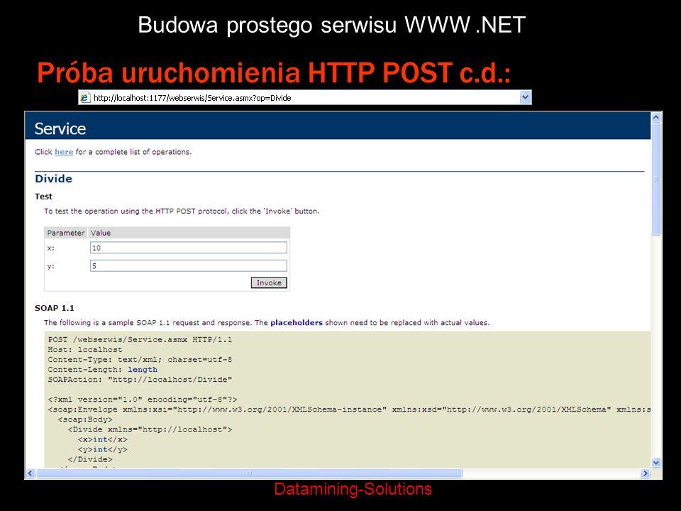 Datamining-Solutions Budowa prostego serwisu WWW.NET Próba uruchomienia HTTP POST c.d.: