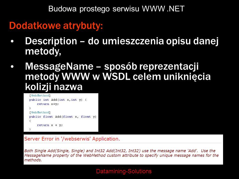 Datamining-Solutions Budowa prostego serwisu WWW.NET Dodatkowe atrybuty: Description – do umieszczenia opisu danej metody, MessageName – sposób reprez