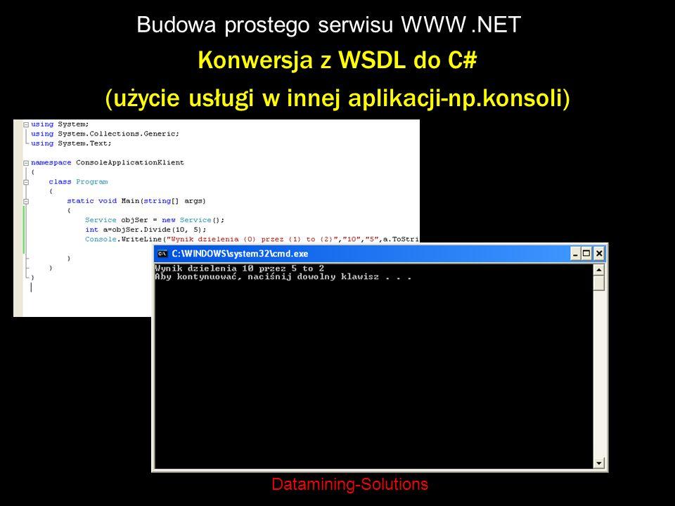 Datamining-Solutions Budowa prostego serwisu WWW.NET Konwersja z WSDL do C# (użycie usługi w innej aplikacji-np.konsoli)