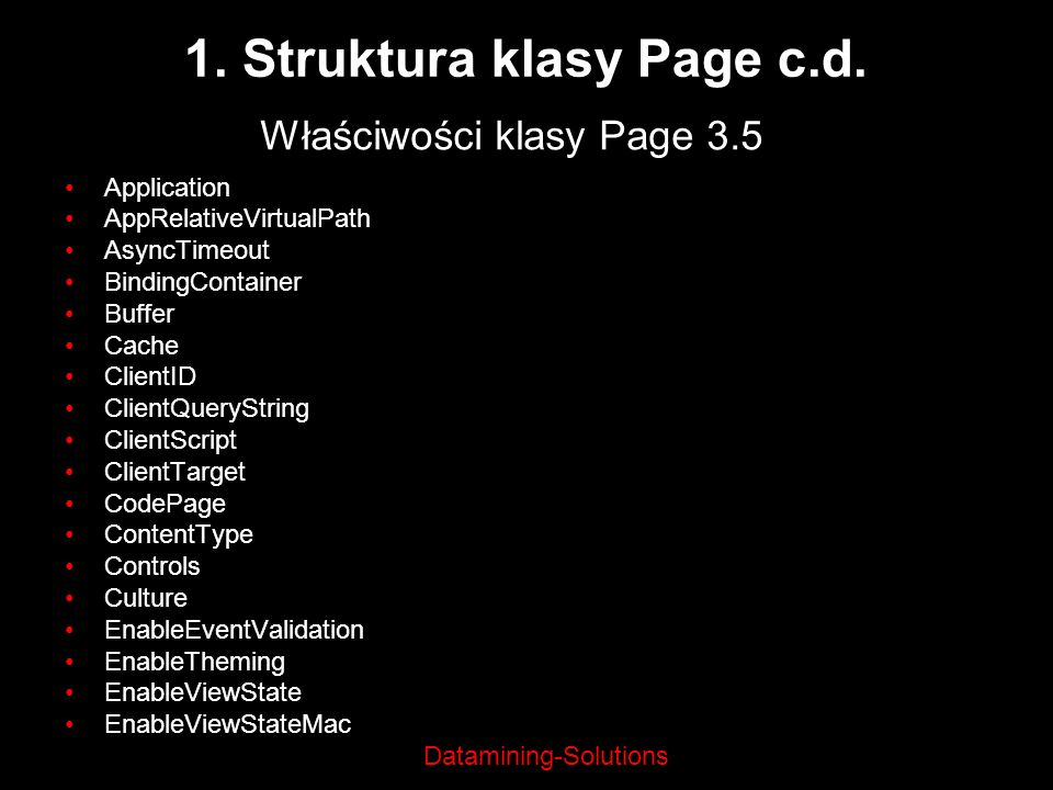 Datamining-Solutions 1. Struktura klasy Page c.d. Application AppRelativeVirtualPath AsyncTimeout BindingContainer Buffer Cache ClientID ClientQuerySt