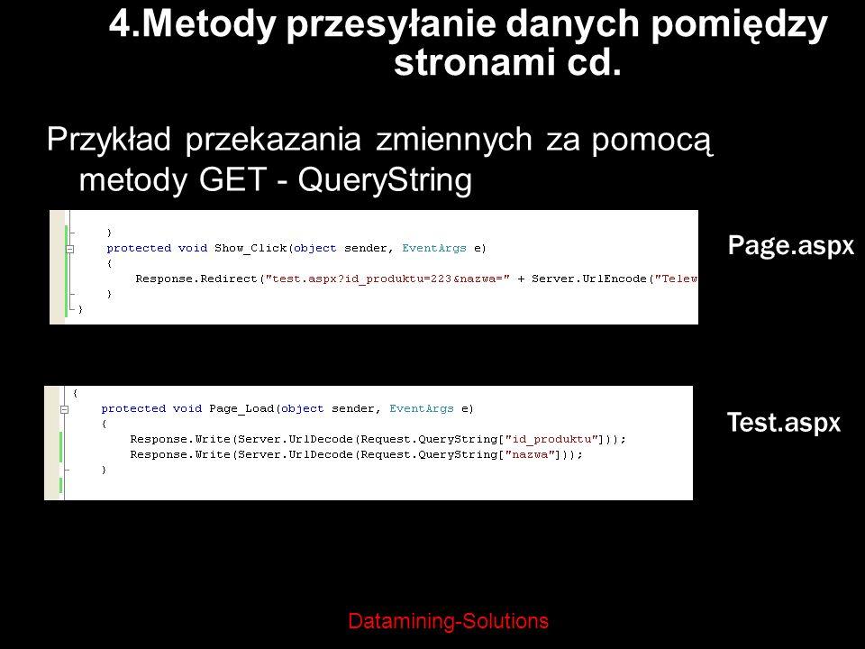 Datamining-Solutions Przykład przekazania zmiennych za pomocą metody GET - QueryString 4.Metody przesyłanie danych pomiędzy stronami cd. Page.aspx Tes