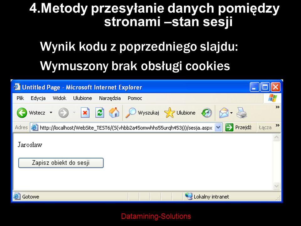 Datamining-Solutions 4.Metody przesyłanie danych pomiędzy stronami –stan sesji Wynik kodu z poprzedniego slajdu: Wymuszony brak obsługi cookies