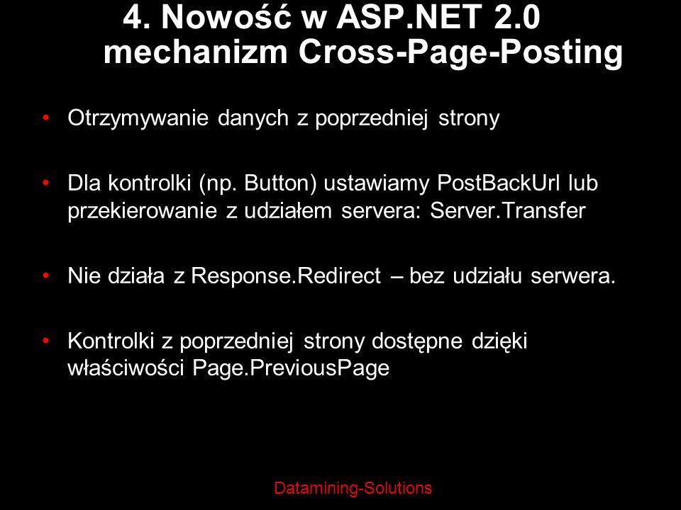 Datamining-Solutions 4. Nowość w ASP.NET 2.0 mechanizm Cross-Page-Posting Otrzymywanie danych z poprzedniej strony Dla kontrolki (np. Button) ustawiam