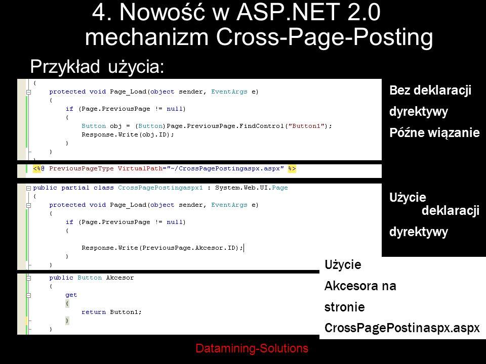 Datamining-Solutions 4. Nowość w ASP.NET 2.0 mechanizm Cross-Page-Posting Przykład użycia: Bez deklaracji dyrektywy Późne wiązanie Użycie deklaracji d
