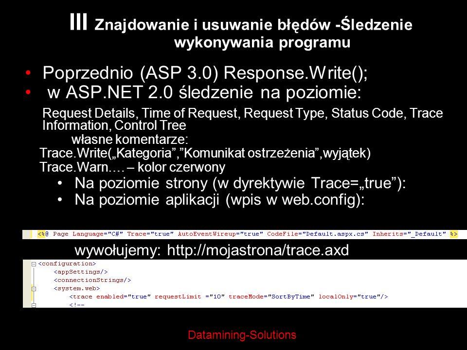 Datamining-Solutions Poprzednio (ASP 3.0) Response.Write(); w ASP.NET 2.0 śledzenie na poziomie: Request Details, Time of Request, Request Type, Statu