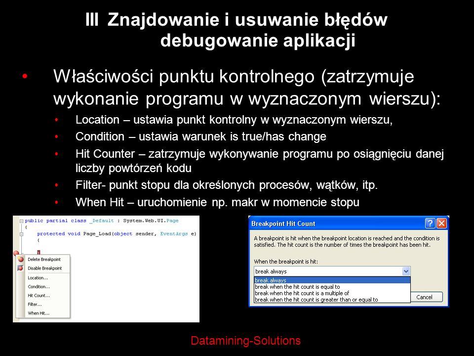 Datamining-Solutions III Znajdowanie i usuwanie błędów debugowanie aplikacji Właściwości punktu kontrolnego (zatrzymuje wykonanie programu w wyznaczon