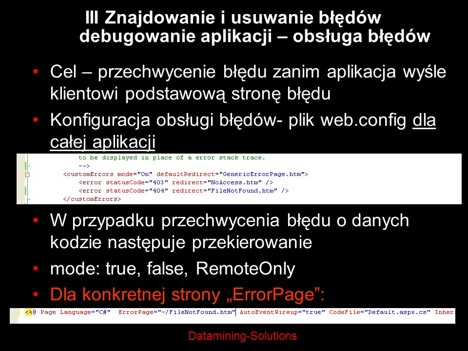 Datamining-Solutions Cel – przechwycenie błędu zanim aplikacja wyśle klientowi podstawową stronę błędu Konfiguracja obsługi błędów- plik web.config dl