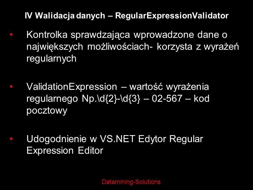 Datamining-Solutions IV Walidacja danych – RegularExpressionValidator Kontrolka sprawdzająca wprowadzone dane o największych możliwościach- korzysta z