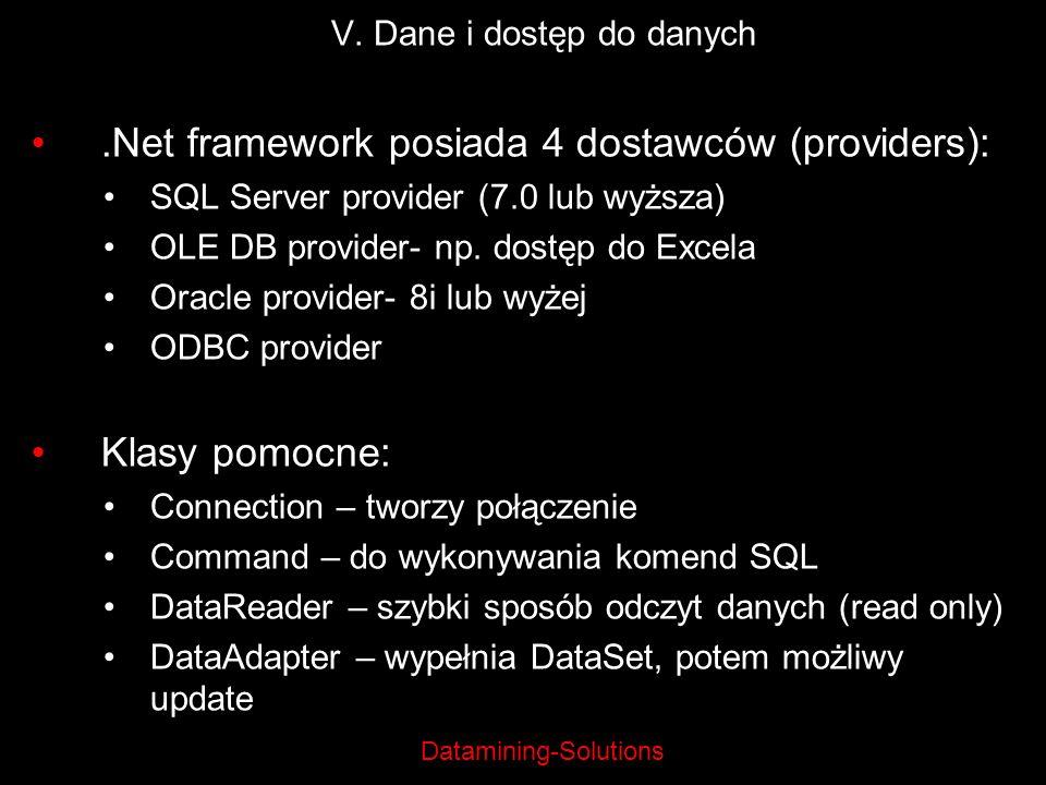 Datamining-Solutions V. Dane i dostęp do danych.Net framework posiada 4 dostawców (providers): SQL Server provider (7.0 lub wyższa) OLE DB provider- n