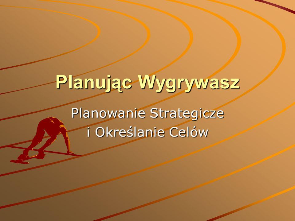 Planując Wygrywasz Planowanie Strategicze i Określanie Celów