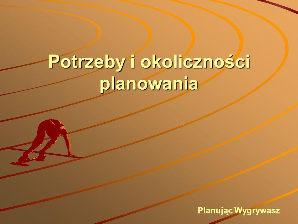 Potrzeby i okoliczności planowania Planując Wygrywasz