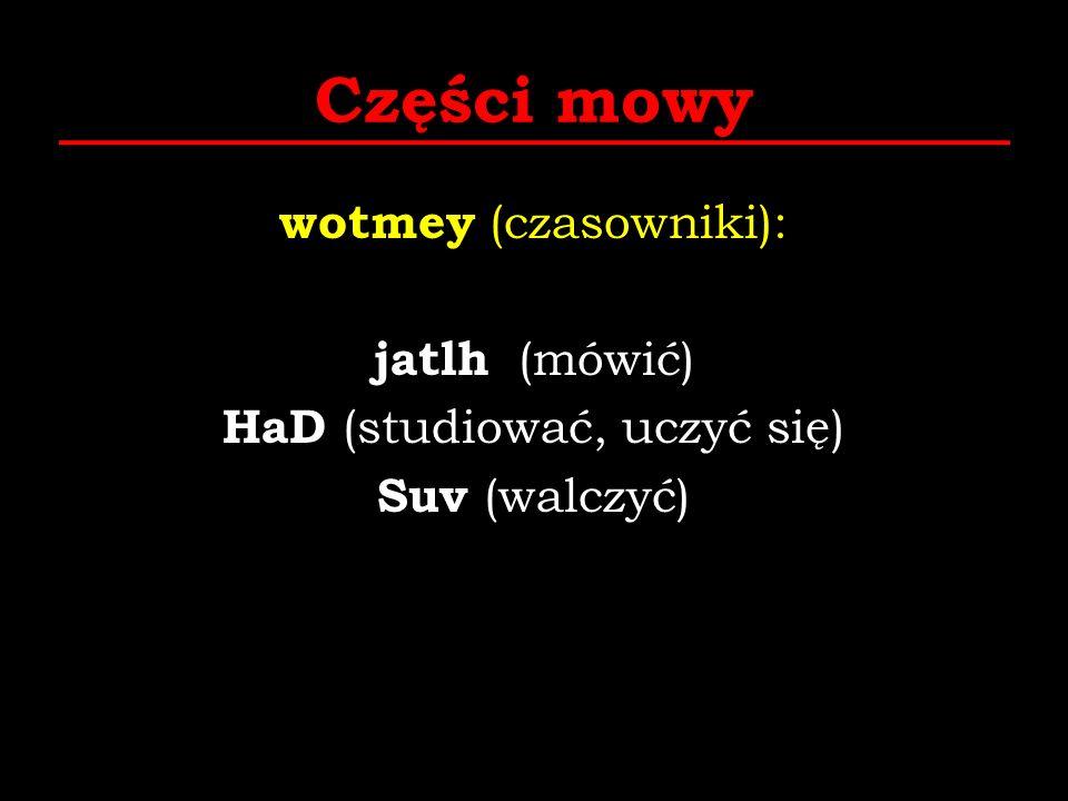 Części mowy wotmey (czasowniki): jatlh (mówić) HaD (studiować, uczyć się) Suv (walczyć)