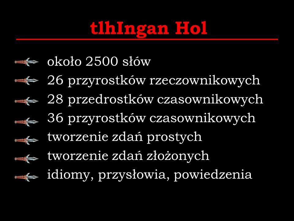 tlhIngan Hol około 2500 słów 26 przyrostków rzeczownikowych 28 przedrostków czasownikowych 36 przyrostków czasownikowych tworzenie zdań prostych tworz