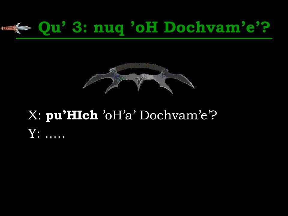 Qu 3: nuq oH Dochvame? X: puHIch oHa Dochvame? Y:.....