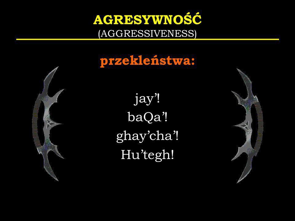 AGRESYWNOŚĆ (AGGRESSIVENESS) przekleństwa: jay! baQa! ghaycha! Hutegh!