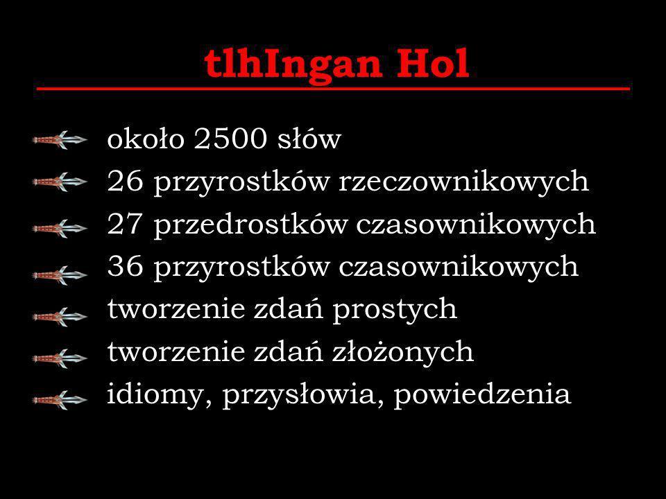 tlhIngan Hol około 2500 słów 26 przyrostków rzeczownikowych 27 przedrostków czasownikowych 36 przyrostków czasownikowych tworzenie zdań prostych tworz