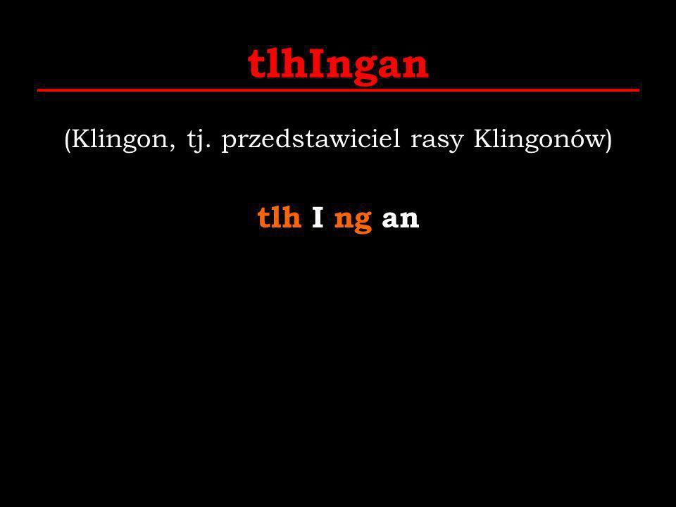 tlhIngan (Klingon, tj. przedstawiciel rasy Klingonów) tlh I ng an