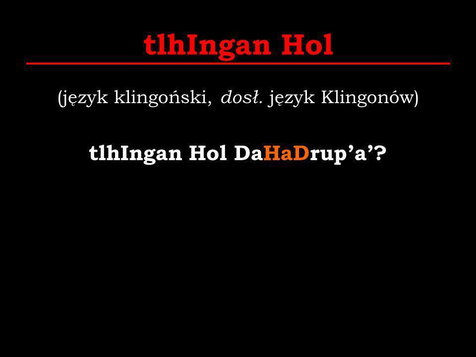 tlhIngan Hol (język klingoński, dosł. język Klingonów) tlhIngan Hol DaHaDrupa?