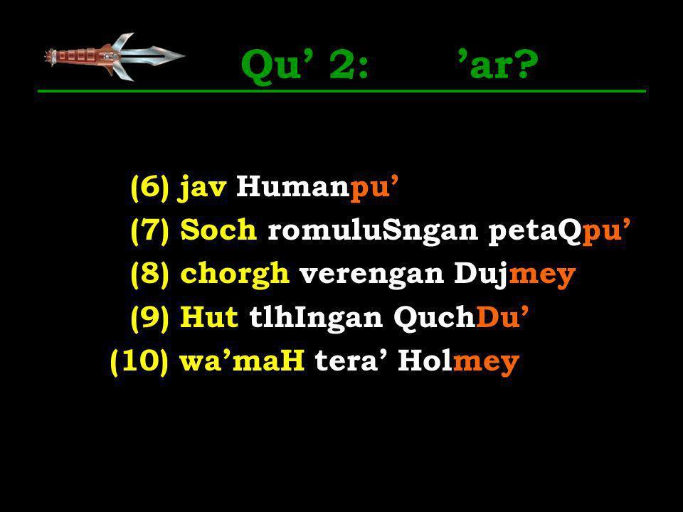Qu 2: ar? (6) jav Humanpu (7) Soch romuluSngan petaQpu (8) chorgh verengan Dujmey (9) Hut tlhIngan QuchDu (10) wamaH tera Holmey