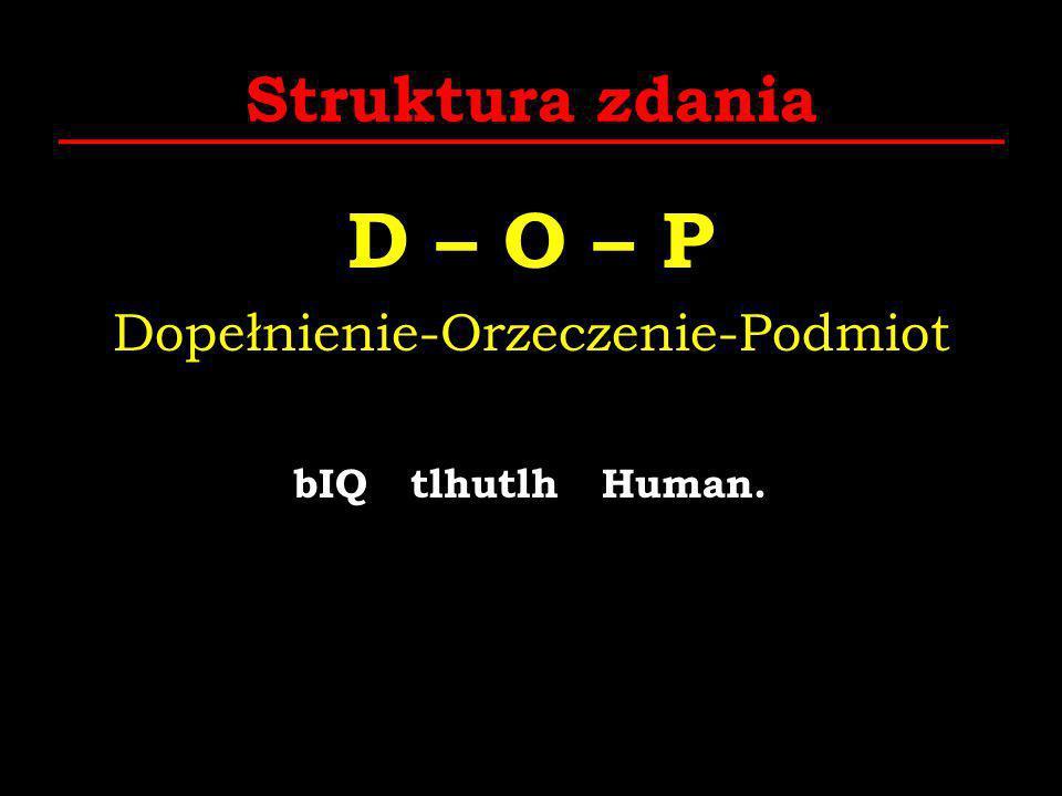 Struktura zdania D – O – P Dopełnienie-Orzeczenie-Podmiot bIQ tlhutlh Human.