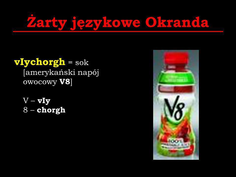 Żarty językowe Okranda vIychorgh = sok [amerykański napój owocowy V8 ] V – vIy 8 – chorgh