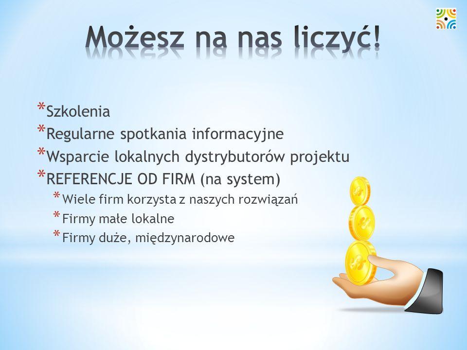 * Szkolenia * Regularne spotkania informacyjne * Wsparcie lokalnych dystrybutorów projektu * REFERENCJE OD FIRM (na system) * Wiele firm korzysta z na