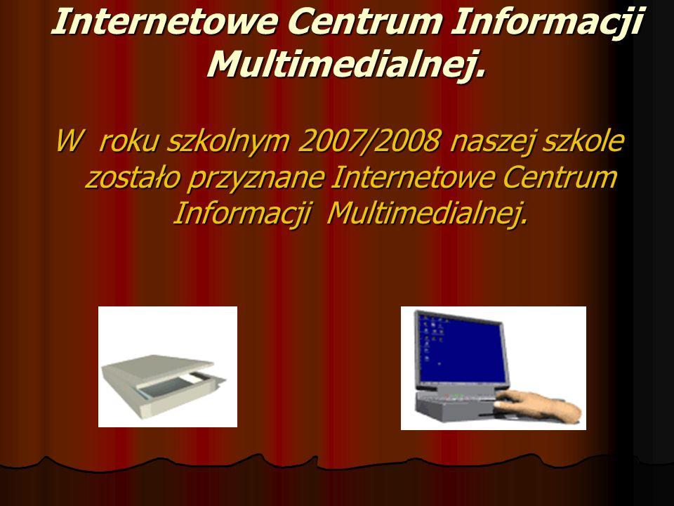 Internetowe Centrum Informacji Multimedialnej. W roku szkolnym 2007/2008 naszej szkole zostało przyznane Internetowe Centrum Informacji Multimedialnej