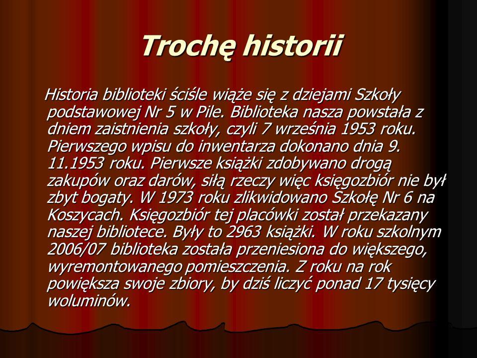 Trochę historii Historia biblioteki ściśle wiąże się z dziejami Szkoły podstawowej Nr 5 w Pile. Biblioteka nasza powstała z dniem zaistnienia szkoły,