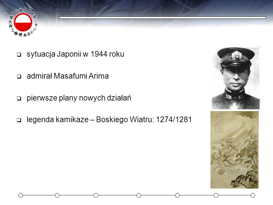 sytuacja Japonii w 1944 roku admirał Masafumi Arima pierwsze plany nowych działań legenda kamikaze – Boskiego Wiatru: 1274/1281