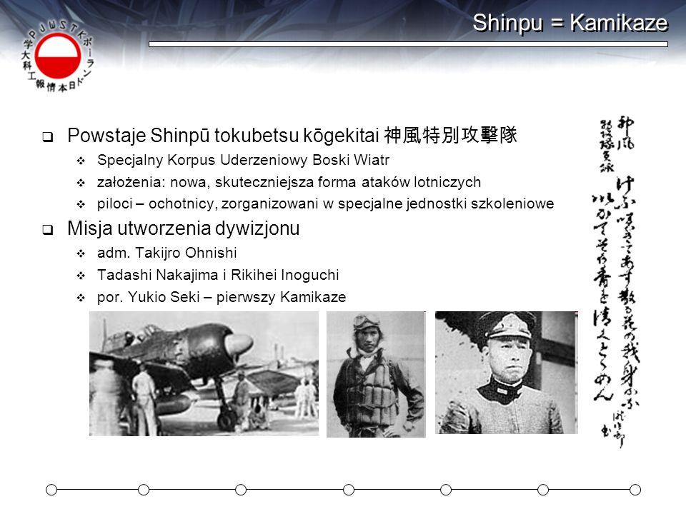Shinpu = Kamikaze Powstaje Shinpū tokubetsu kōgekitai Specjalny Korpus Uderzeniowy Boski Wiatr założenia: nowa, skuteczniejsza forma ataków lotniczych