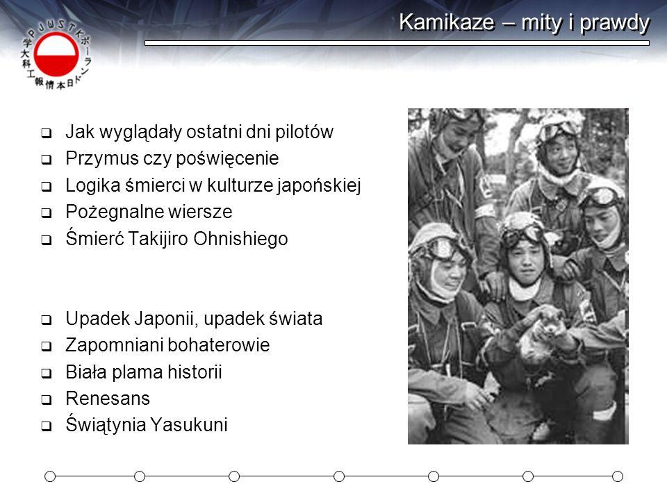Kamikaze – mity i prawdy Jak wyglądały ostatni dni pilotów Przymus czy poświęcenie Logika śmierci w kulturze japońskiej Pożegnalne wiersze Śmierć Taki