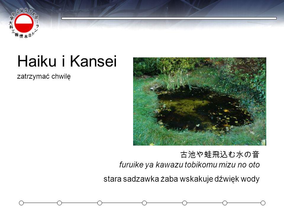 Haiku i Kansei zatrzymać chwilę furuike ya kawazu tobikomu mizu no oto stara sadzawka żaba wskakuje dźwięk wody