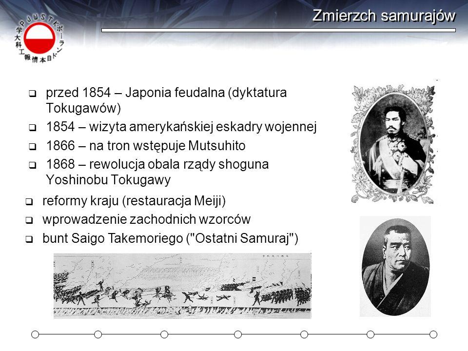 Zmierzch samurajów przed 1854 – Japonia feudalna (dyktatura Tokugawów) 1854 – wizyta amerykańskiej eskadry wojennej 1866 – na tron wstępuje Mutsuhito