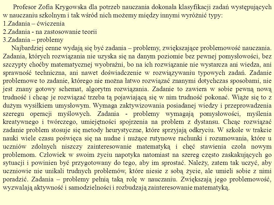 Profesor Zofia Krygowska dla potrzeb nauczania dokonała klasyfikacji zadań występujących w nauczaniu szkolnym i tak wśród nich możemy między innymi wy