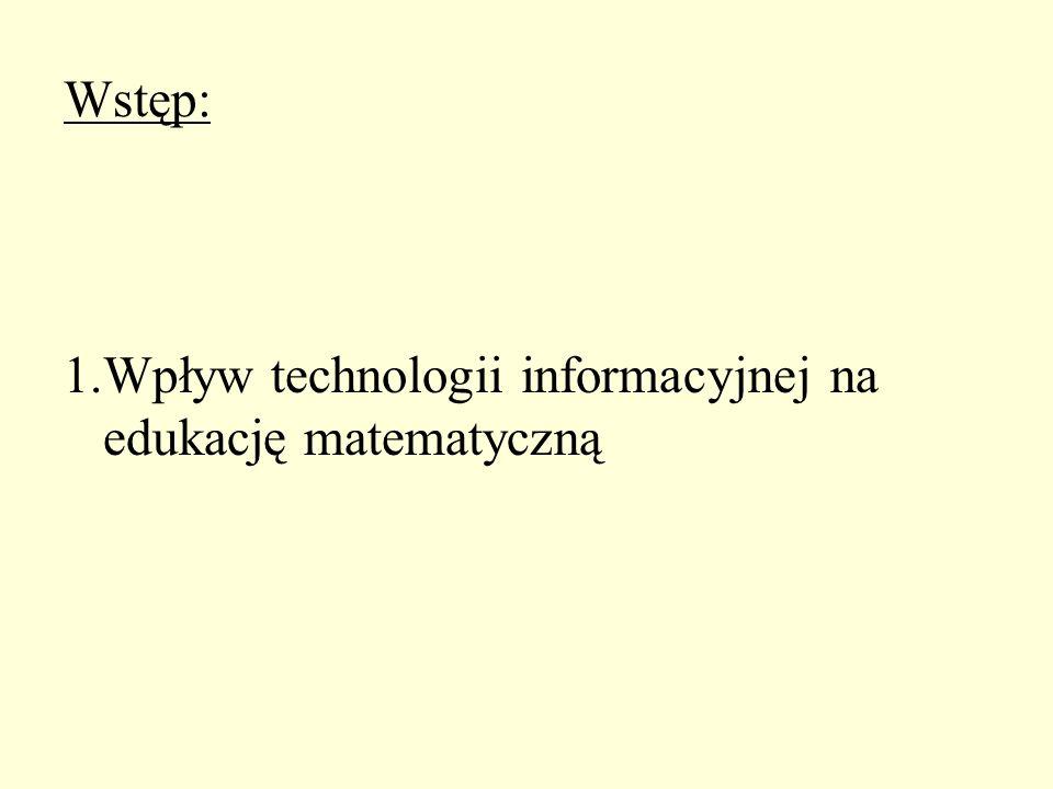 Wstęp: 1.Wpływ technologii informacyjnej na edukację matematyczną