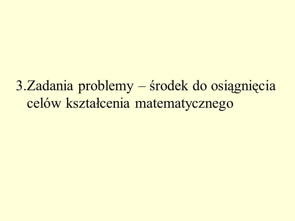 3.Zadania problemy – środek do osiągnięcia celów kształcenia matematycznego