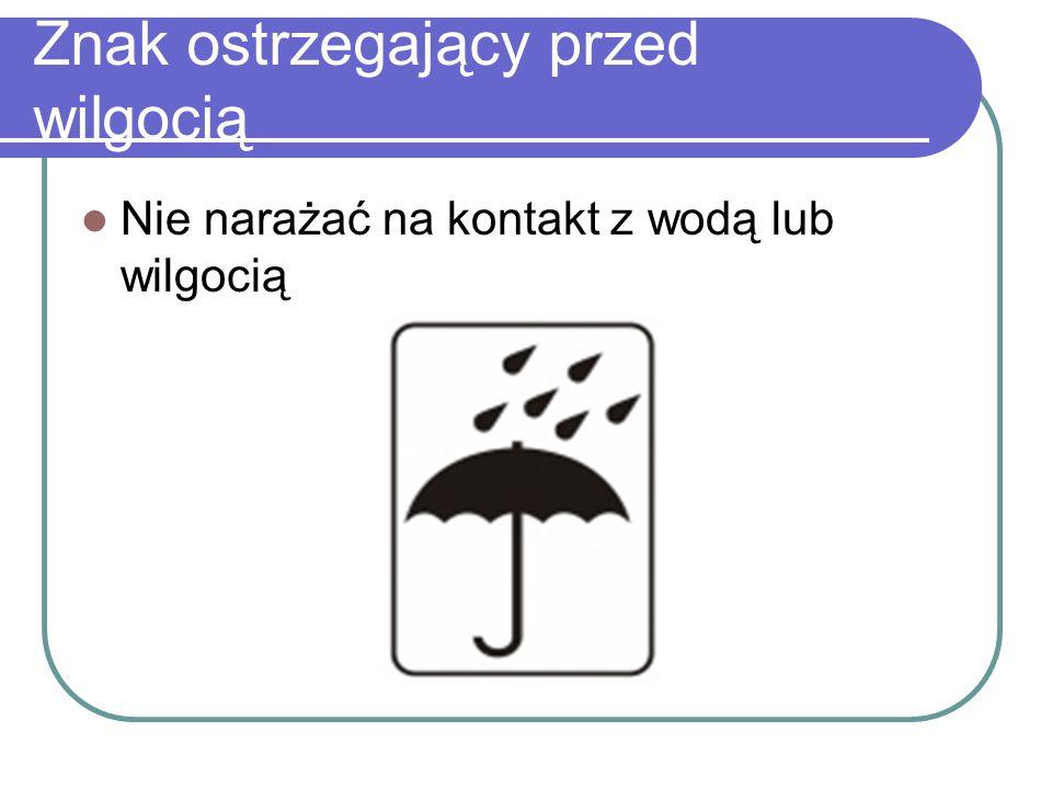 Znak ostrzegający przed wilgocią Nie narażać na kontakt z wodą lub wilgocią