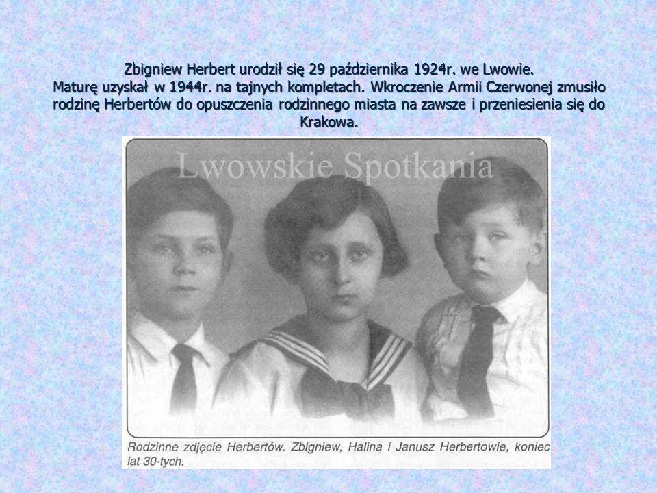 Zbigniew Herbert urodził się 29 października 1924r. we Lwowie. Maturę uzyskał w 1944r. na tajnych kompletach. Wkroczenie Armii Czerwonej zmusiło rodzi