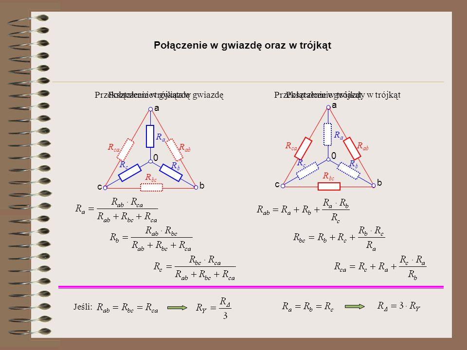 Połączenie w gwiazdę oraz w trójkąt a c b Połączenie w gwiazdęPołączenie w trójkąt a c b R ca R bc R ab R ca R bc R ab RaRa RbRb RcRc 0 Przekształceni