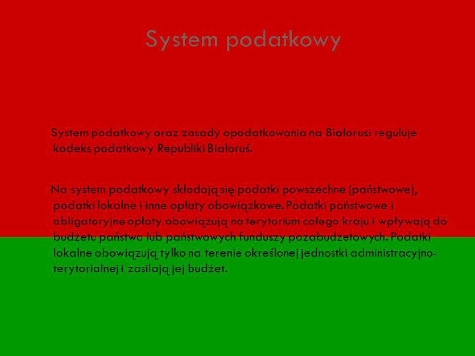 System podatkowy System podatkowy oraz zasady opodatkowania na Białorusi reguluje kodeks podatkowy Republiki Białoruś. Na system podatkowy składają si