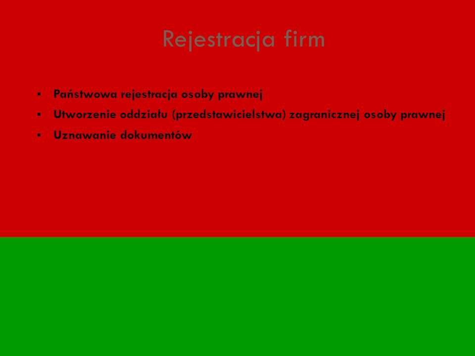 Rejestracja firm Państwowa rejestracja osoby prawnej Utworzenie oddziału (przedstawicielstwa) zagranicznej osoby prawnej Uznawanie dokumentów