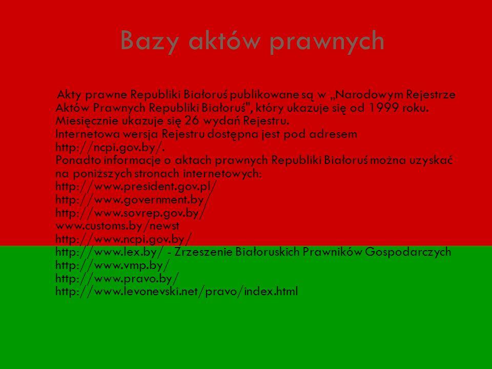 Bazy aktów prawnych Akty prawne Republiki Białoruś publikowane są w Narodowym Rejestrze Aktów Prawnych Republiki Białoruś